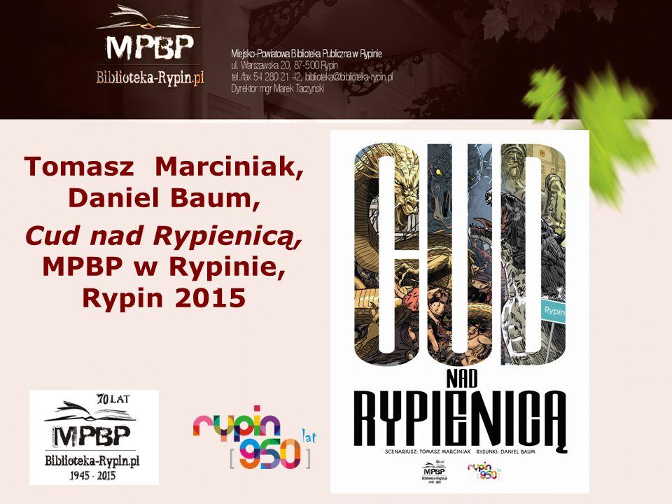 Tomasz Marciniak, Daniel Baum, Cud nad Rypienicą, MPBP w Rypinie, Rypin 2015