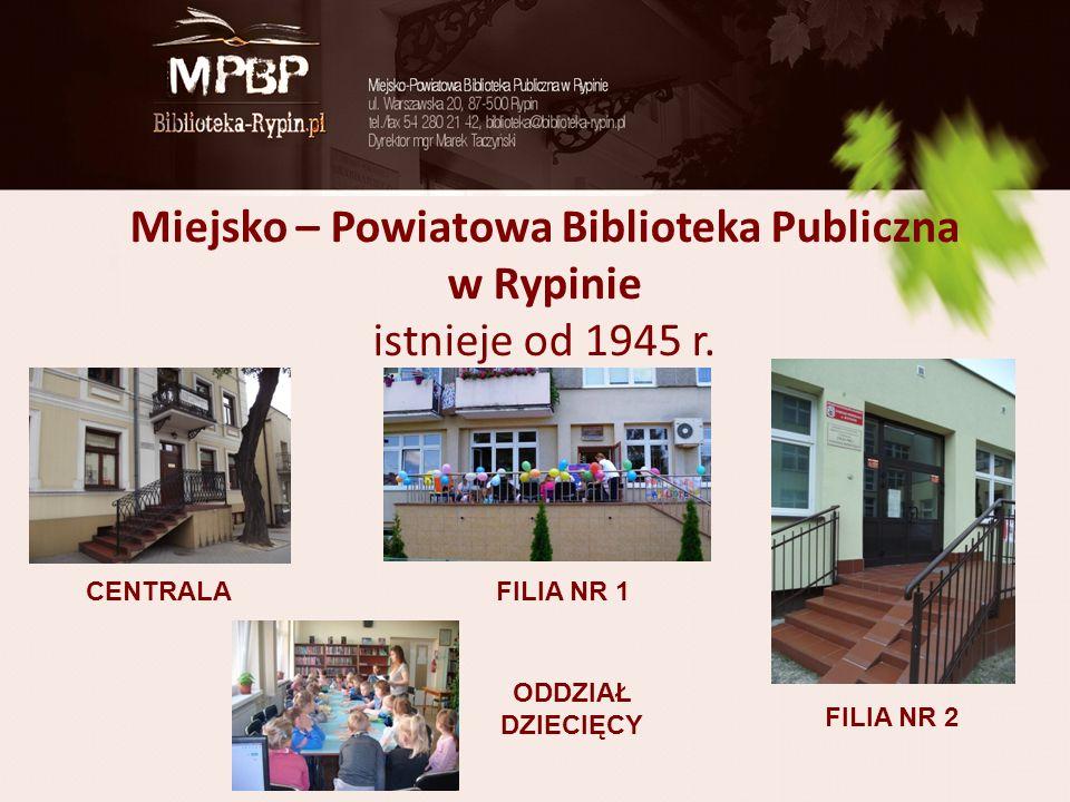 Miejsko – Powiatowa Biblioteka Publiczna w Rypinie istnieje od 1945 r. CENTRALAFILIA NR 1 FILIA NR 2 ODDZIAŁ DZIECIĘCY