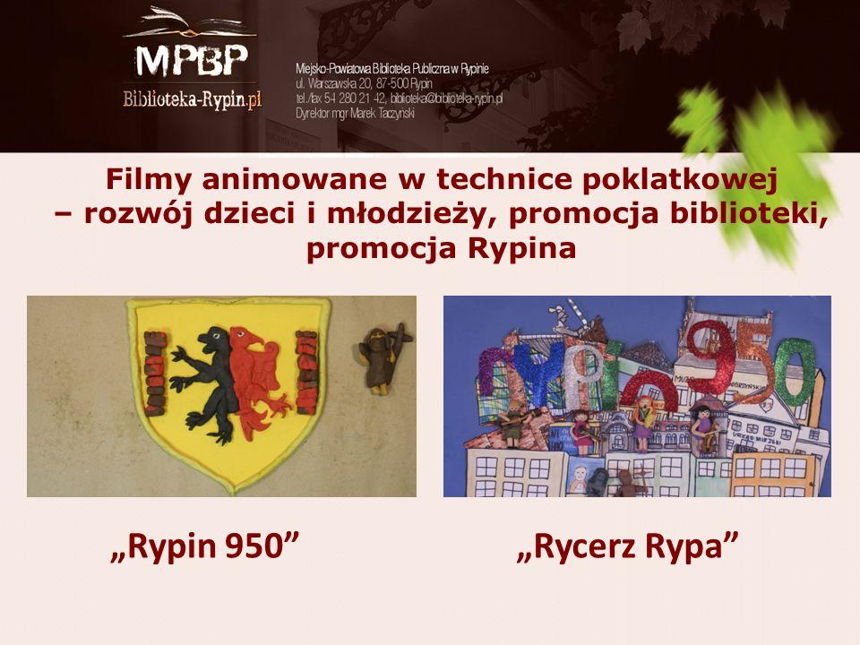 """Filmy animowane w technice poklatkowej – rozwój dzieci i młodzieży, promocja biblioteki, promocja Rypina """"Rypin 950 """"Rycerz Rypa"""