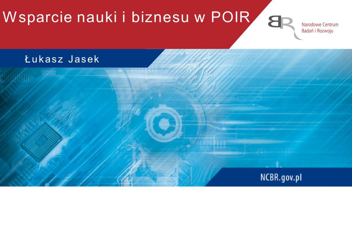 Wsparcie nauki i biznesu w POIR Łukasz Jasek