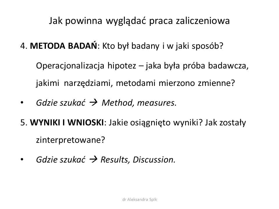 Jak powinna wyglądać praca zaliczeniowa 4. METODA BADAŃ: Kto był badany i w jaki sposób? Operacjonalizacja hipotez – jaka była próba badawcza, jakimi