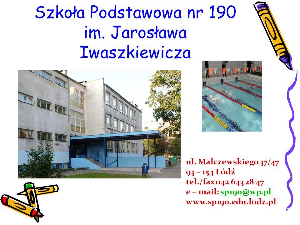 Szkoła Podstawowa nr 190 im. Jarosława Iwaszkiewicza ul. Malczewskiego 37/47 93 – 154 Łódź tel./fax 042 643 28 47 e – mail: sp190@wp.plsp190@wp.pl www