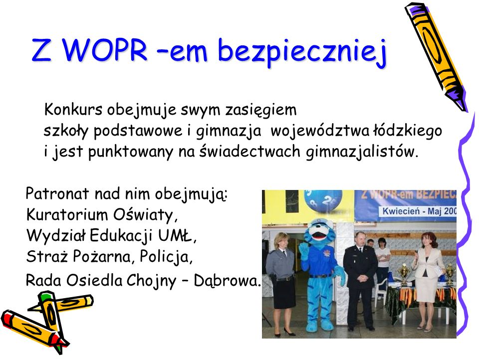 Z WOPR –em bezpieczniej Konkurs obejmuje swym zasięgiem szkoły podstawowe i gimnazja województwa łódzkiego i jest punktowany na świadectwach gimnazjal