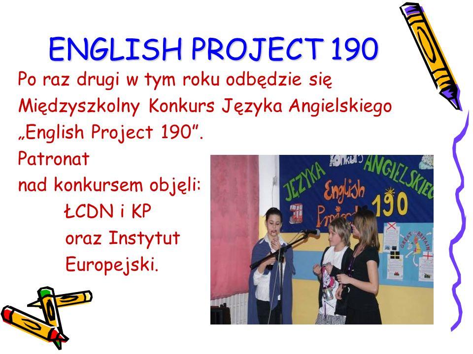 """ENGLISH PROJECT 190 Po raz drugi w tym roku odbędzie się Międzyszkolny Konkurs Języka Angielskiego """"English Project 190"""". Patronat nad konkursem objęl"""