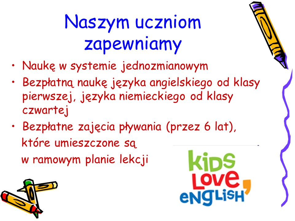 Naszym uczniom zapewniamy Naukę w systemie jednozmianowym Bezpłatną naukę języka angielskiego od klasy pierwszej, języka niemieckiego od klasy czwarte