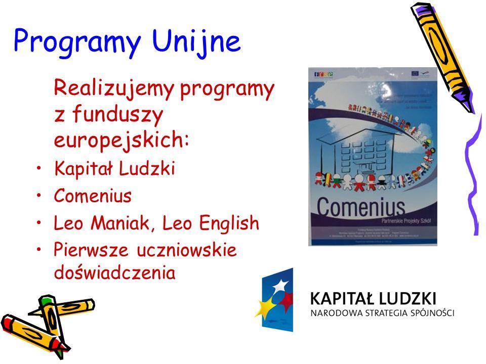 Programy Unijne Realizujemy programy z funduszy europejskich: Kapitał Ludzki Comenius Leo Maniak, Leo English Pierwsze uczniowskie doświadczenia