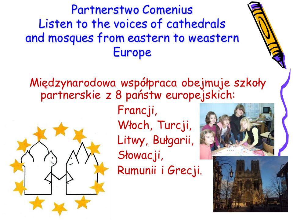 Partnerstwo Comenius Listen to the voices of cathedrals and mosques from eastern to weastern Europe Międzynarodowa współpraca obejmuje szkoły partners
