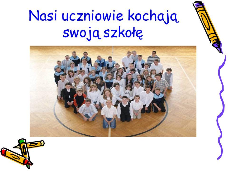 Nasi uczniowie kochają swoją szkołę