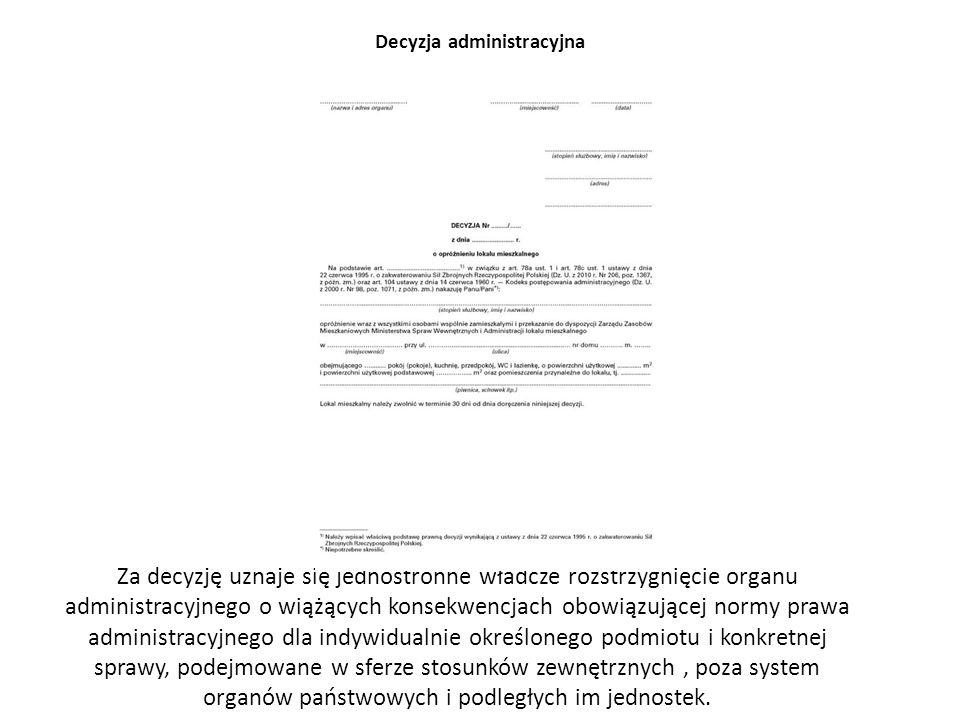 Decyzja administracyjna Za decyzję uznaje się jednostronne władcze rozstrzygnięcie organu administracyjnego o wiążących konsekwencjach obowiązującej n