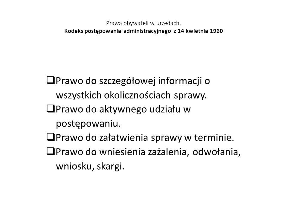 Prawa obywateli w urzędach. Kodeks postępowania administracyjnego z 14 kwietnia 1960  Prawo do szczegółowej informacji o wszystkich okolicznościach s
