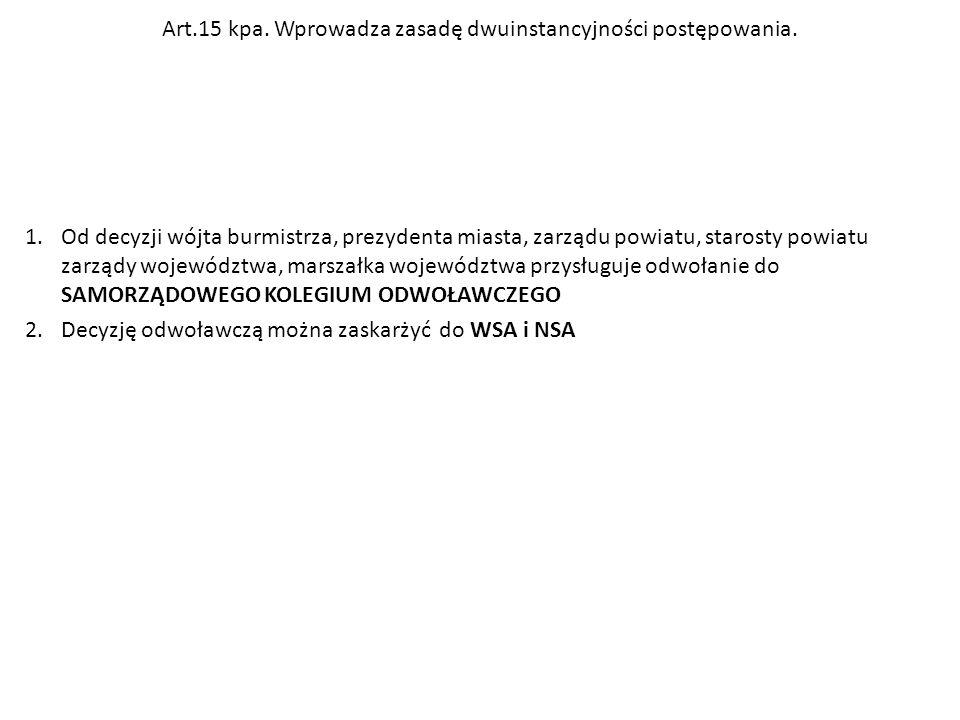 Art.15 kpa. Wprowadza zasadę dwuinstancyjności postępowania. 1.Od decyzji wójta burmistrza, prezydenta miasta, zarządu powiatu, starosty powiatu zarzą