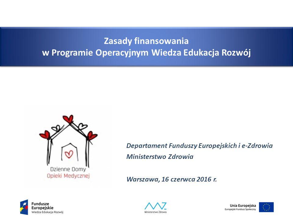 Zasady finansowania w Programie Operacyjnym Wiedza Edukacja Rozwój Departament Funduszy Europejskich i e-Zdrowia Ministerstwo Zdrowia Warszawa, 16 cze