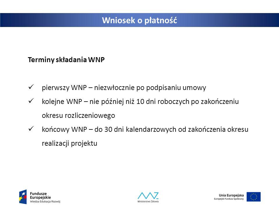 Wniosek o płatność Terminy składania WNP pierwszy WNP – niezwłocznie po podpisaniu umowy kolejne WNP – nie później niż 10 dni roboczych po zakończeniu