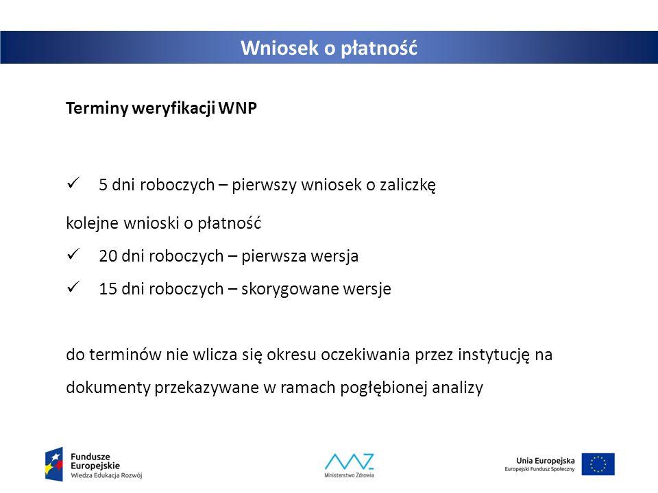 Wniosek o płatność Terminy weryfikacji WNP 5 dni roboczych – pierwszy wniosek o zaliczkę kolejne wnioski o płatność 20 dni roboczych – pierwsza wersja