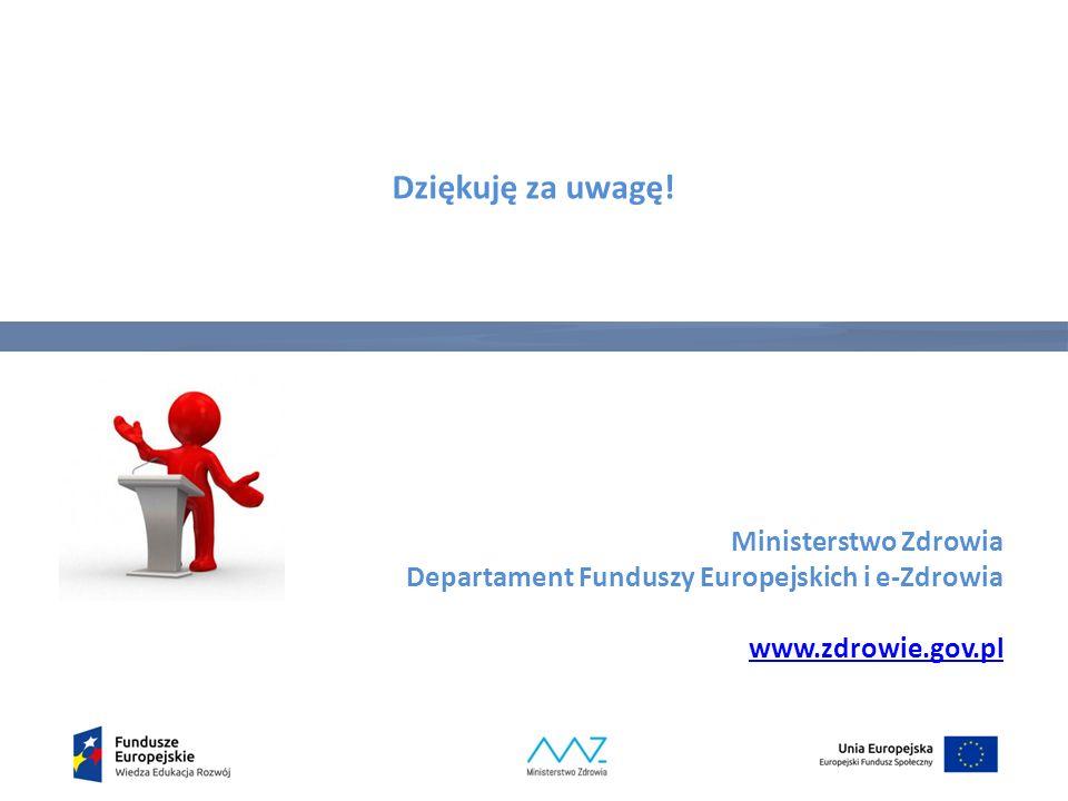 Dziękuję za uwagę! Ministerstwo Zdrowia Departament Funduszy Europejskich i e-Zdrowia www.zdrowie.gov.pl