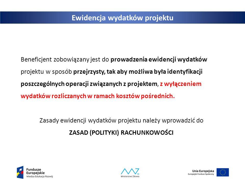 Ewidencja wydatków projektu Beneficjent zobowiązany jest do prowadzenia ewidencji wydatków projektu w sposób przejrzysty, tak aby możliwa była identyf