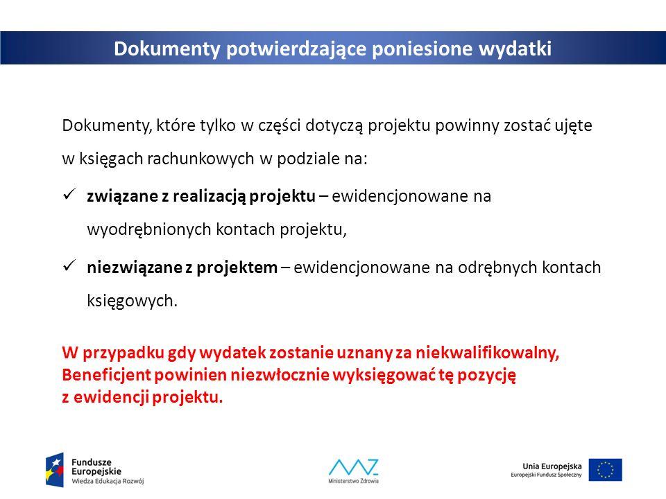 Dokumenty potwierdzające poniesione wydatki Dokumenty, które tylko w części dotyczą projektu powinny zostać ujęte w księgach rachunkowych w podziale n