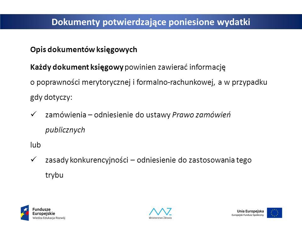 Dokumenty potwierdzające poniesione wydatki Opis dokumentów księgowych Każdy dokument księgowy powinien zawierać informację o poprawności merytoryczne