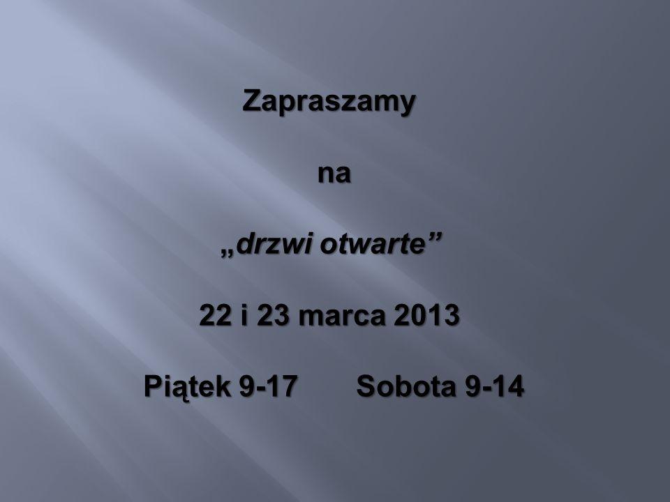 """Zapraszamy na na """"drzwi otwarte 22 i 23 marca 2013 Piątek 9-17 Sobota 9-14 Piątek 9-17 Sobota 9-14"""