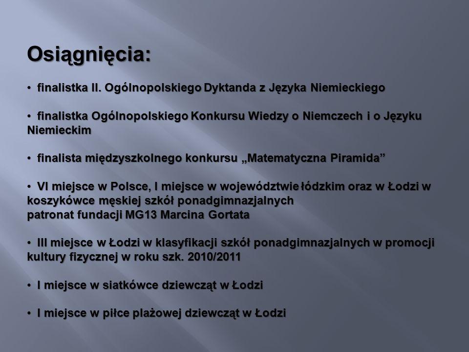 Osiągnięcia: finalistka II. Ogólnopolskiego Dyktanda z Języka Niemieckiego finalistka II.