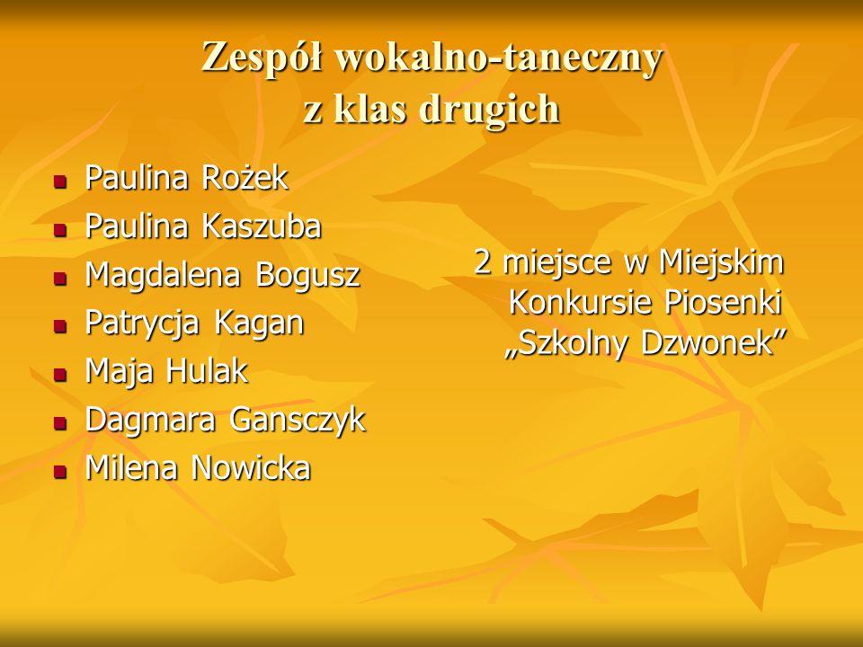 Zespół wokalno-taneczny z klas drugich Paulina Rożek Paulina Rożek Paulina Kaszuba Paulina Kaszuba Magdalena Bogusz Magdalena Bogusz Patrycja Kagan Pa