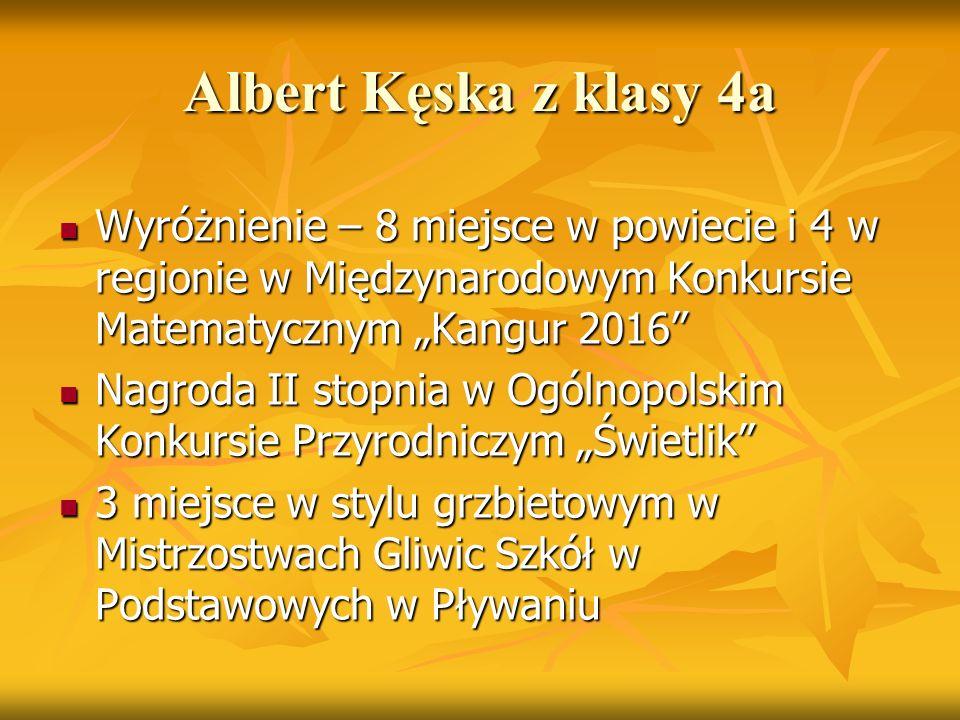 """Albert Kęska z klasy 4a Wyróżnienie – 8 miejsce w powiecie i 4 w regionie w Międzynarodowym Konkursie Matematycznym """"Kangur 2016"""" Wyróżnienie – 8 miej"""