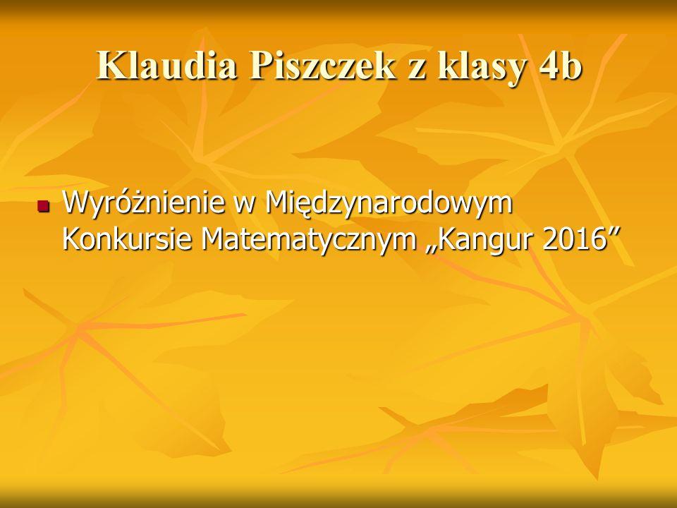 """Klaudia Piszczek z klasy 4b Wyróżnienie w Międzynarodowym Konkursie Matematycznym """"Kangur 2016"""" Wyróżnienie w Międzynarodowym Konkursie Matematycznym"""