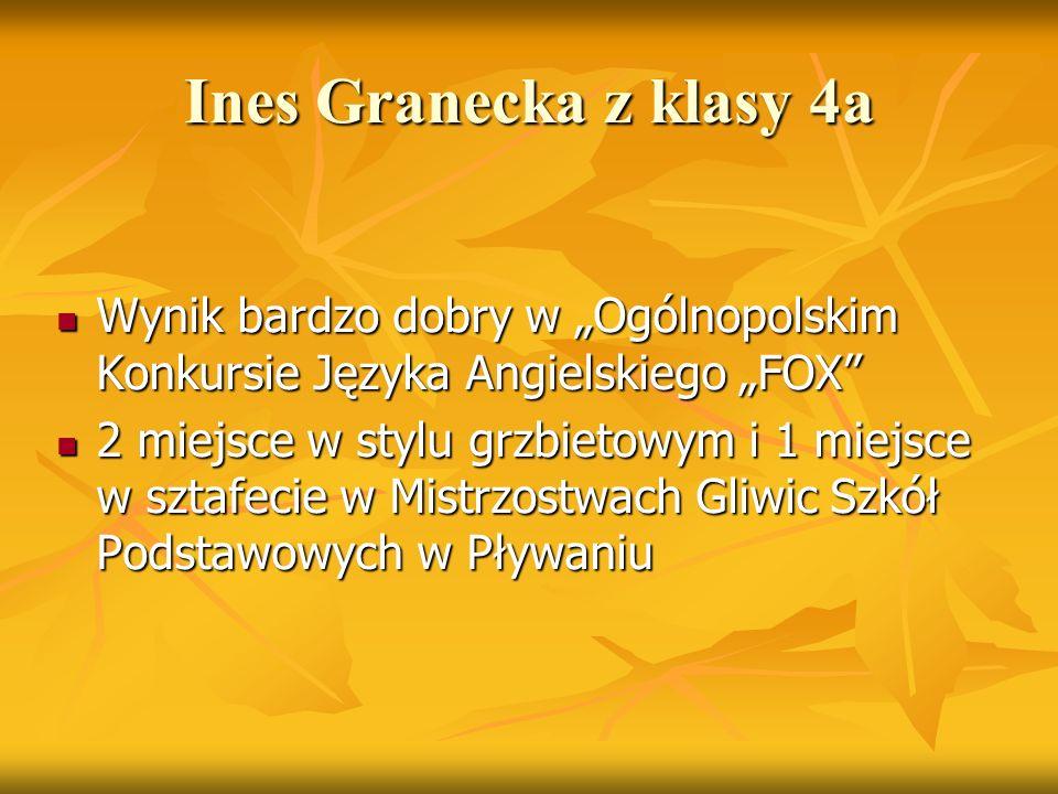 """Ines Granecka z klasy 4a Wynik bardzo dobry w """"Ogólnopolskim Konkursie Języka Angielskiego """"FOX"""" Wynik bardzo dobry w """"Ogólnopolskim Konkursie Języka"""