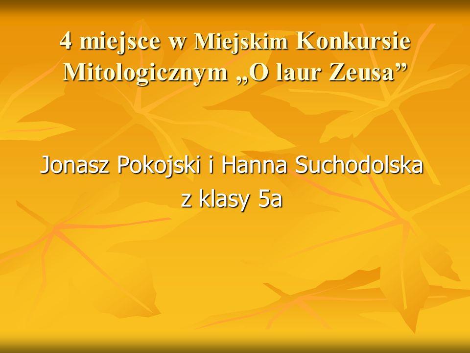 """4 miejsce w Miejskim Konkursie Mitologicznym """"O laur Zeusa"""" Jonasz Pokojski i Hanna Suchodolska z klasy 5a"""