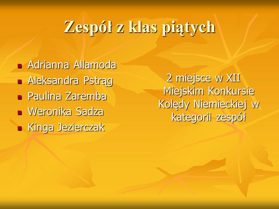 Zespół z klas piątych Adrianna Allamoda Adrianna Allamoda Aleksandra Pstrąg Aleksandra Pstrąg Paulina Zaremba Paulina Zaremba Weronika Sadza Weronika