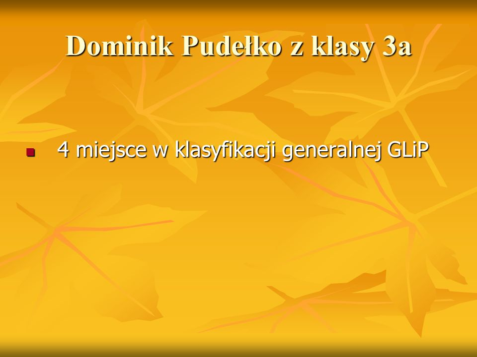 Dominik Pudełko z klasy 3a 4 miejsce w klasyfikacji generalnej GLiP 4 miejsce w klasyfikacji generalnej GLiP