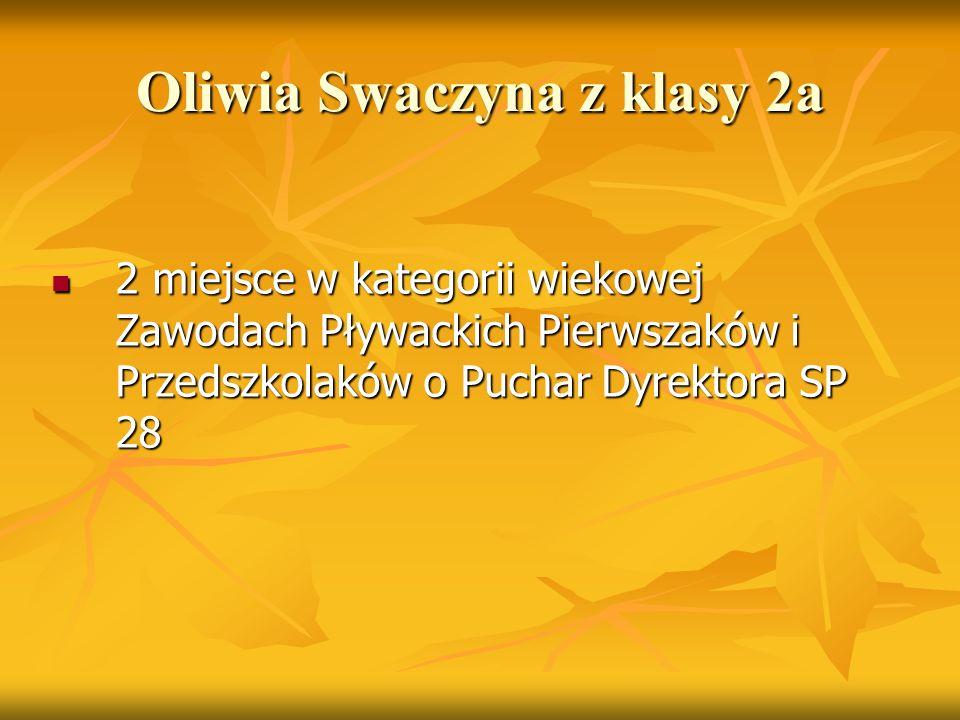 Oliwia Swaczyna z klasy 2a 2 miejsce w kategorii wiekowej Zawodach Pływackich Pierwszaków i Przedszkolaków o Puchar Dyrektora SP 28 2 miejsce w katego