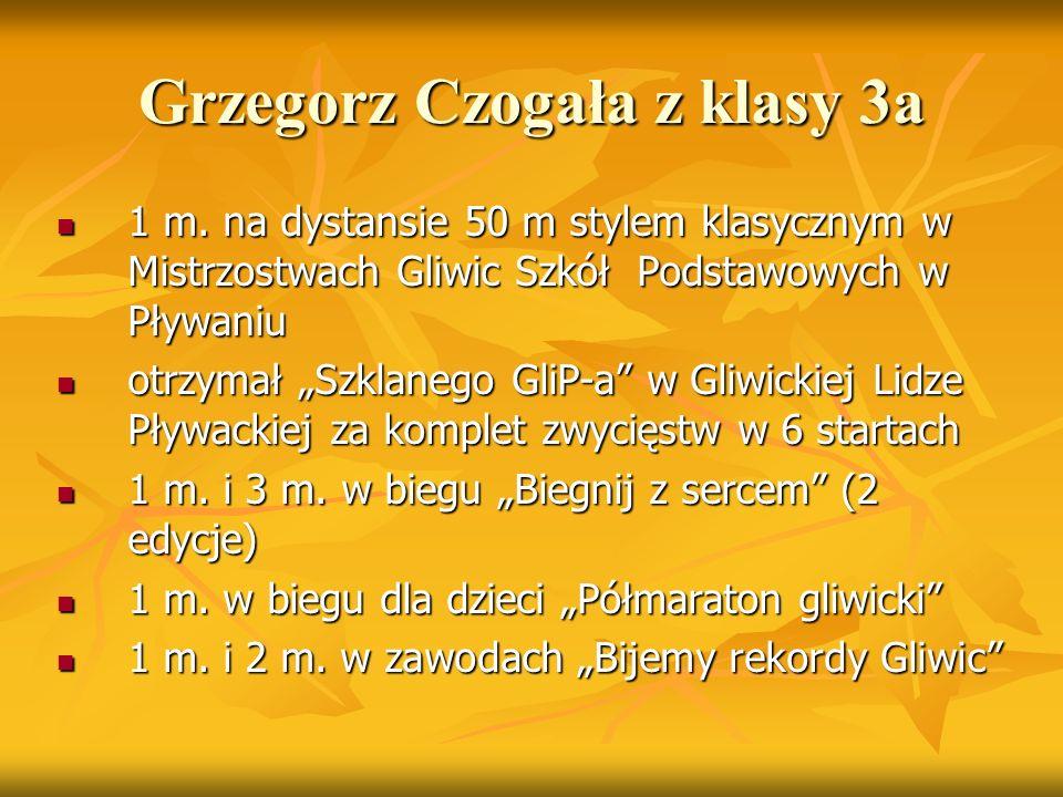 Grzegorz Czogała z klasy 3a 1 m. na dystansie 50 m stylem klasycznym w Mistrzostwach Gliwic Szkół Podstawowych w Pływaniu 1 m. na dystansie 50 m style