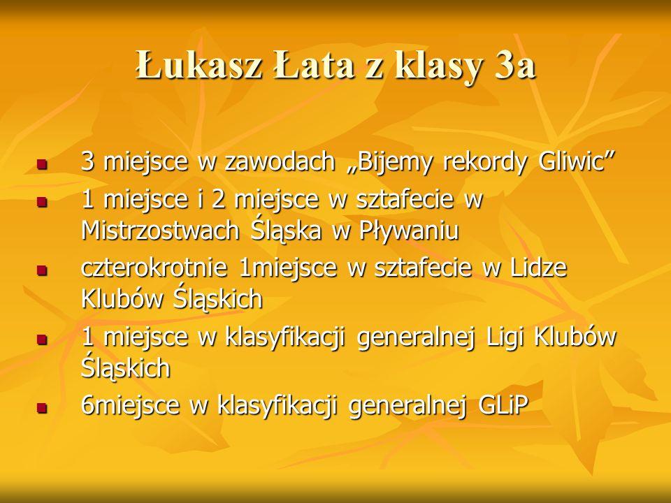 """Łukasz Łata z klasy 3a 3 miejsce w zawodach """"Bijemy rekordy Gliwic"""" 3 miejsce w zawodach """"Bijemy rekordy Gliwic"""" 1 miejsce i 2 miejsce w sztafecie w M"""