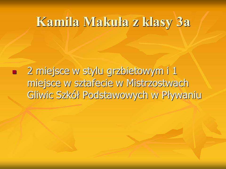 Kamila Makuła z klasy 3a 2 miejsce w stylu grzbietowym i 1 miejsce w sztafecie w Mistrzostwach Gliwic Szkół Podstawowych w Pływaniu 2 miejsce w stylu