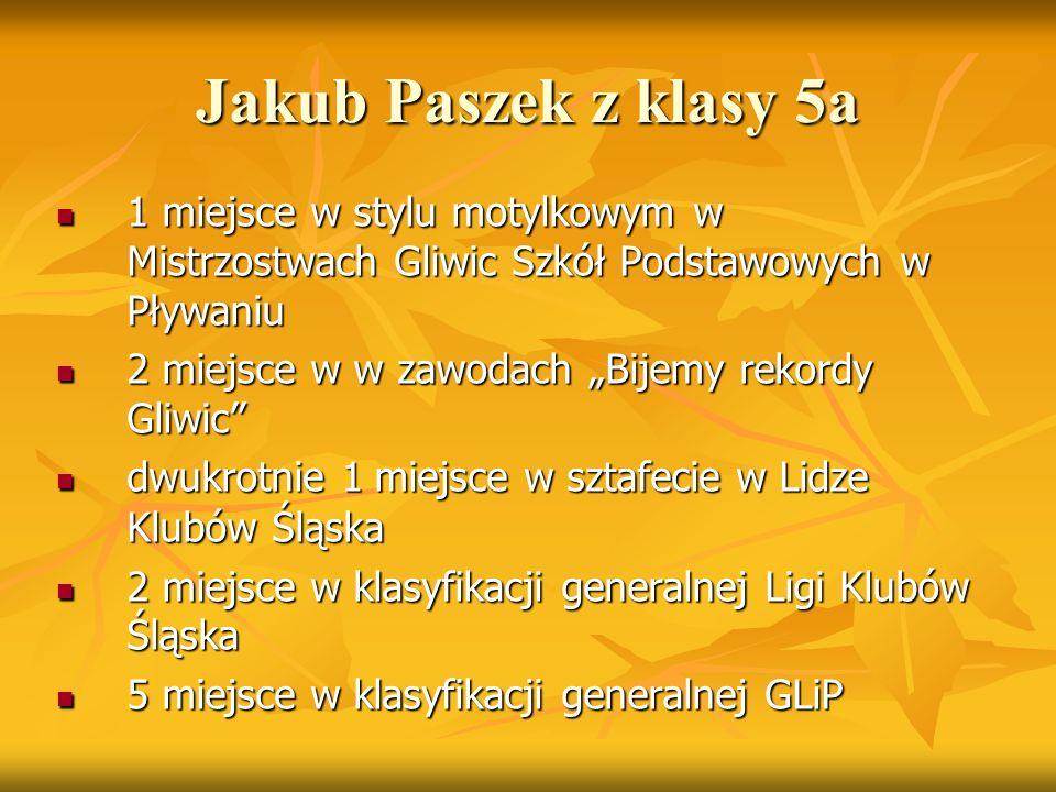 Jakub Paszek z klasy 5a 1 miejsce w stylu motylkowym w Mistrzostwach Gliwic Szkół Podstawowych w Pływaniu 1 miejsce w stylu motylkowym w Mistrzostwach