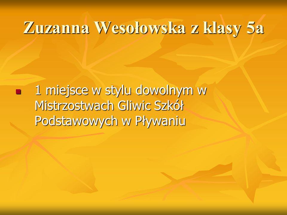 Zuzanna Wesołowska z klasy 5a 1 miejsce w stylu dowolnym w Mistrzostwach Gliwic Szkół Podstawowych w Pływaniu 1 miejsce w stylu dowolnym w Mistrzostwa