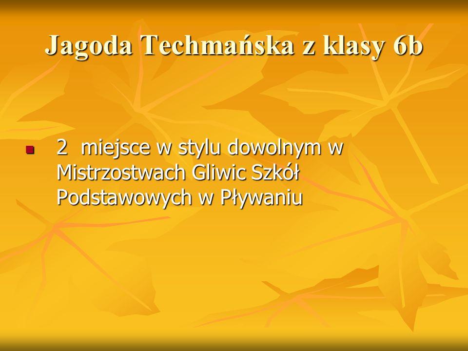 Jagoda Techmańska z klasy 6b 2 miejsce w stylu dowolnym w Mistrzostwach Gliwic Szkół Podstawowych w Pływaniu 2 miejsce w stylu dowolnym w Mistrzostwac