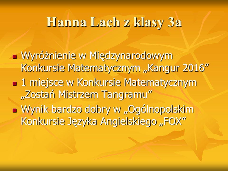 """Hanna Lach z klasy 3a Wyróżnienie w Międzynarodowym Konkursie Matematycznym """"Kangur 2016"""" Wyróżnienie w Międzynarodowym Konkursie Matematycznym """"Kangu"""