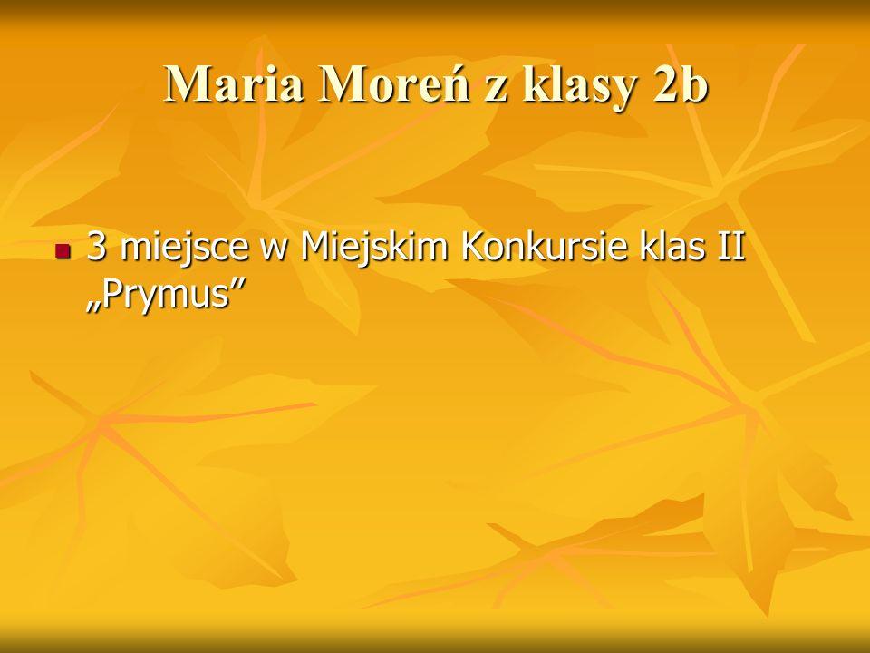 """Maria Moreń z klasy 2b 3 miejsce w Miejskim Konkursie klas II """"Prymus"""" 3 miejsce w Miejskim Konkursie klas II """"Prymus"""""""