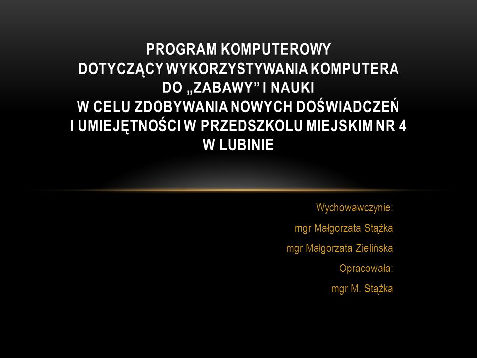Wychowawczynie: mgr Małgorzata Stążka mgr Małgorzata Zielińska Opracowała: mgr M.