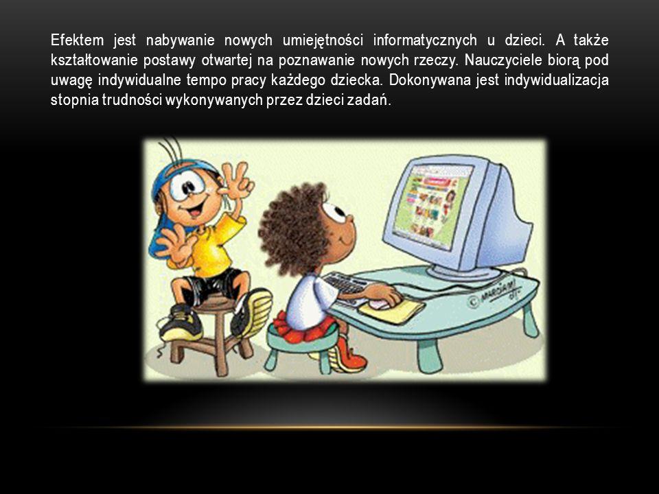 Efektem jest nabywanie nowych umiejętności informatycznych u dzieci.