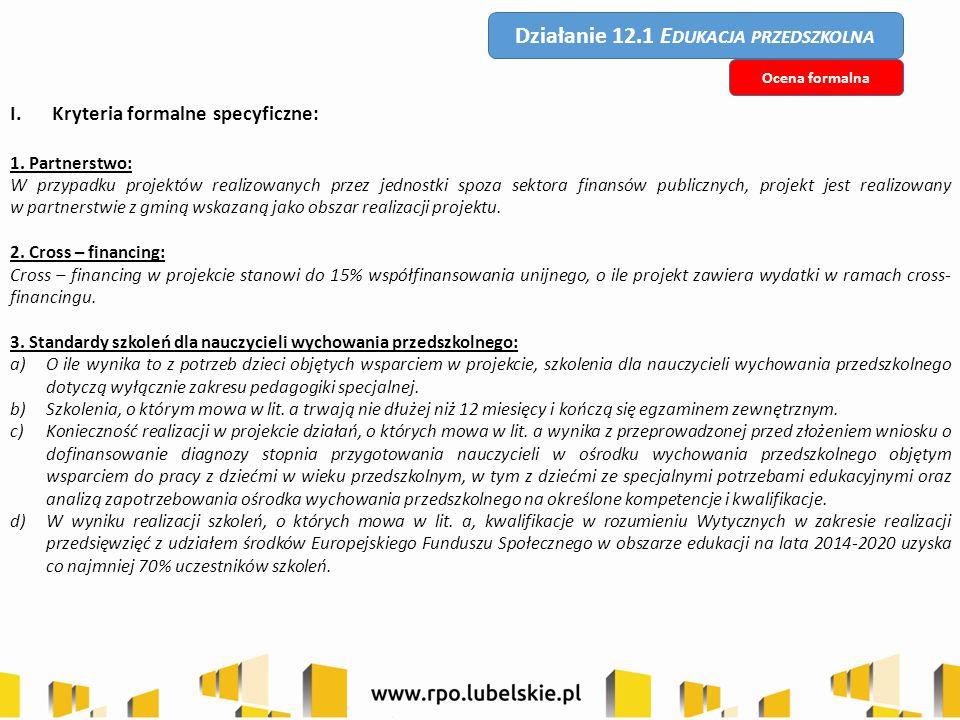 Działanie 12.1 E DUKACJA PRZEDSZKOLNA I.Kryteria formalne specyficzne: 1. Partnerstwo: W przypadku projektów realizowanych przez jednostki spoza sekto