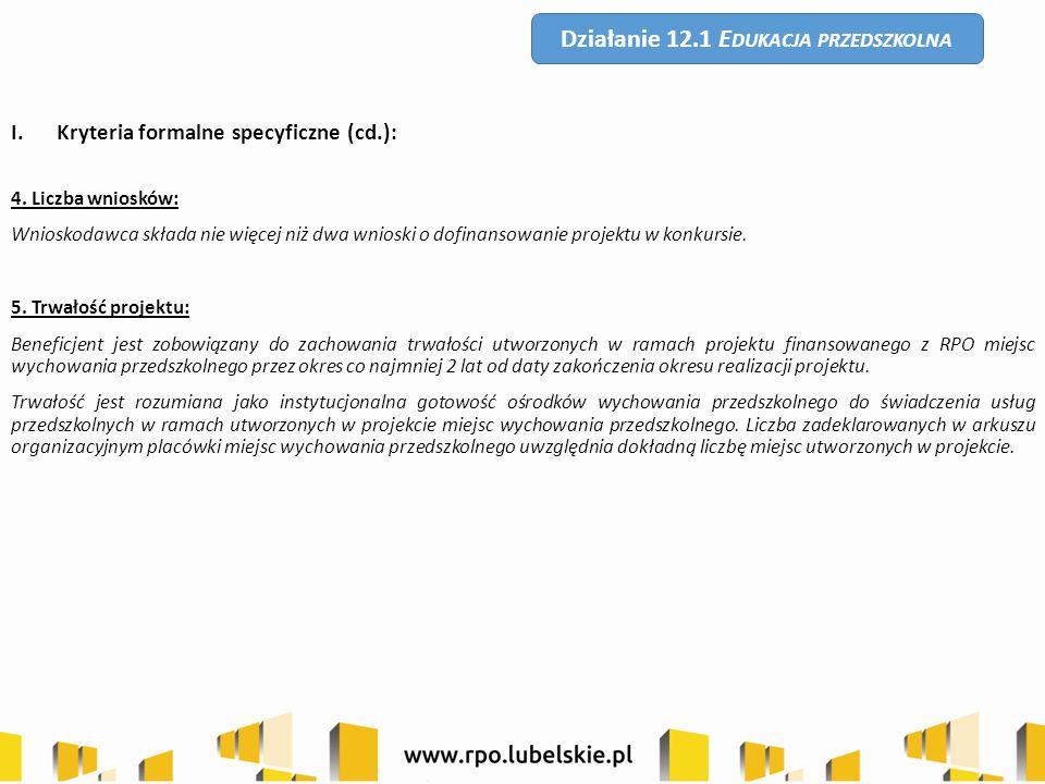 I.Kryteria formalne specyficzne (cd.): 4. Liczba wniosków: Wnioskodawca składa nie więcej niż dwa wnioski o dofinansowanie projektu w konkursie. 5. Tr
