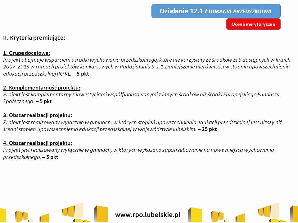 II. Kryteria premiujące: 1. Grupa docelowa: Projekt obejmuje wsparciem ośrodki wychowania przedszkolnego, które nie korzystały ze środków EFS dostępny