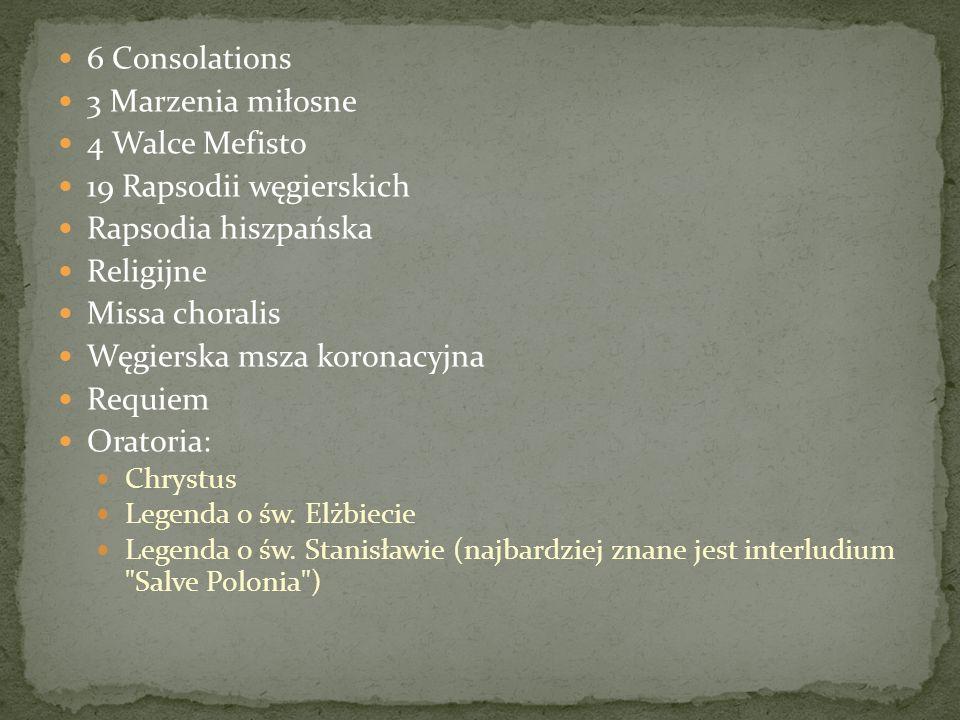 6 Consolations 3 Marzenia miłosne 4 Walce Mefisto 19 Rapsodii węgierskich Rapsodia hiszpańska Religijne Missa choralis Węgierska msza koronacyjna Requ