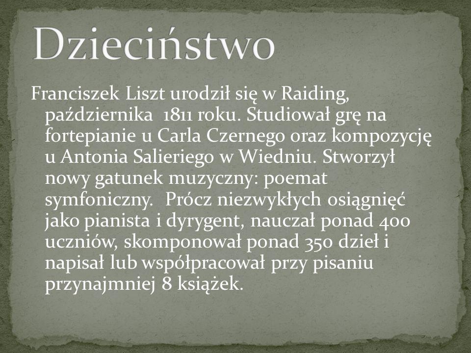 Franciszek Liszt urodził się w Raiding, października 1811 roku. Studiował grę na fortepianie u Carla Czernego oraz kompozycję u Antonia Salieriego w W