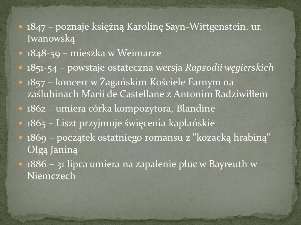 1847 – poznaje księżną Karolinę Sayn-Wittgenstein, ur. Iwanowską 1848-59 – mieszka w Weimarze 1851-54 – powstaje ostateczna wersja Rapsodii węgierskic