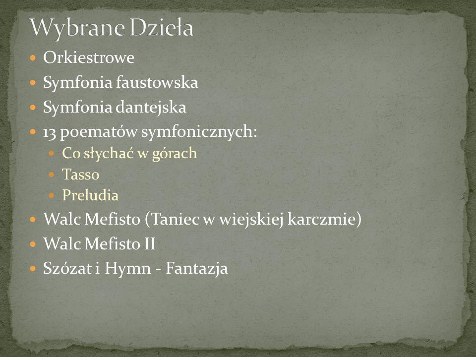 Orkiestrowe Symfonia faustowska Symfonia dantejska 13 poematów symfonicznych: Co słychać w górach Tasso Preludia Walc Mefisto (Taniec w wiejskiej karc