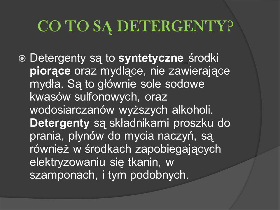 CO TO S Ą DETERGENTY?  Detergenty są to syntetyczne środki piorące oraz mydlące, nie zawierające mydła. Są to głównie sole sodowe kwasów sulfonowych,